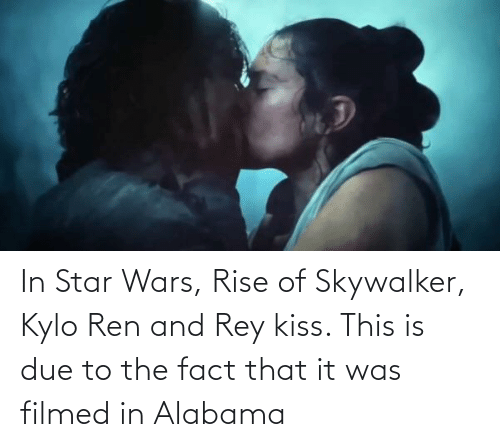 In Star Wars Rise Of Skywalker Kylo Ren And Rey Kiss This Is Due To The Fact That It Was Filmed In Alabama Kylo Ren Meme On Me Me