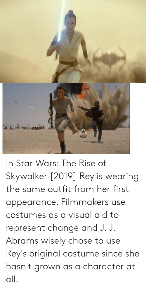 In Star Wars The Rise Of Skywalker 2019 Rey Is Wearing The Same Outfit From Her First Appearance Filmmakers Use Costumes As A Visual Aid To Represent Change And J J Abrams