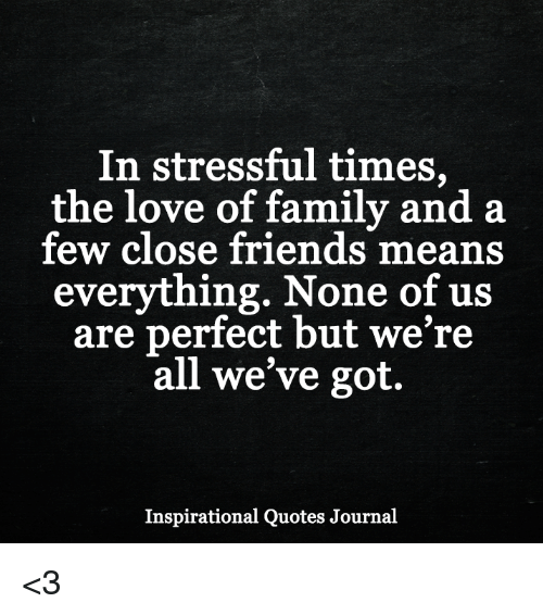 In Stressful Times The Love Of Family And A Few Close