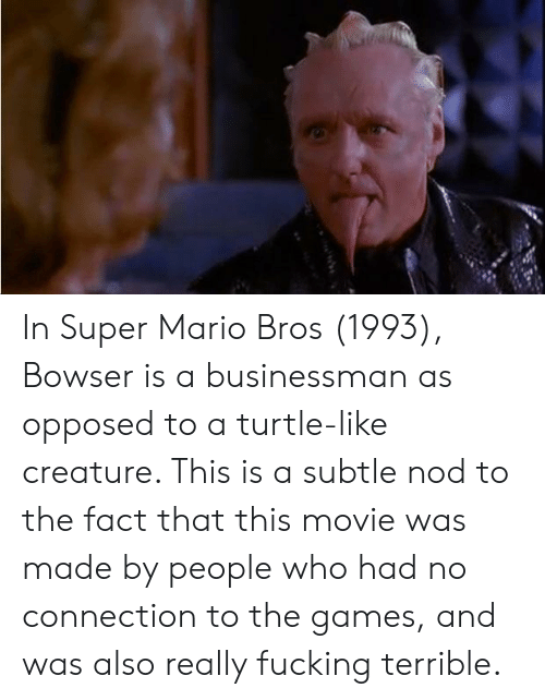 In Super Mario Bros 1993 Bowser Is A Businessman As Opposed