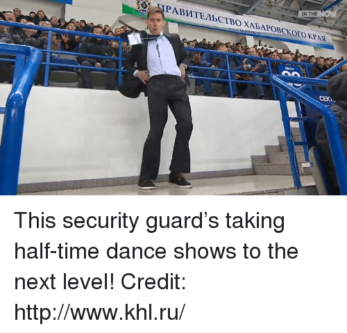 Dancing, Memes, and Dance: IN THE  :3,UPA BnTE/lbCTBOXABAPOBCKoroKPAR  CEKi、 This security guard's taking half-time dance shows to the next level!  Credit: http://www.khl.ru/