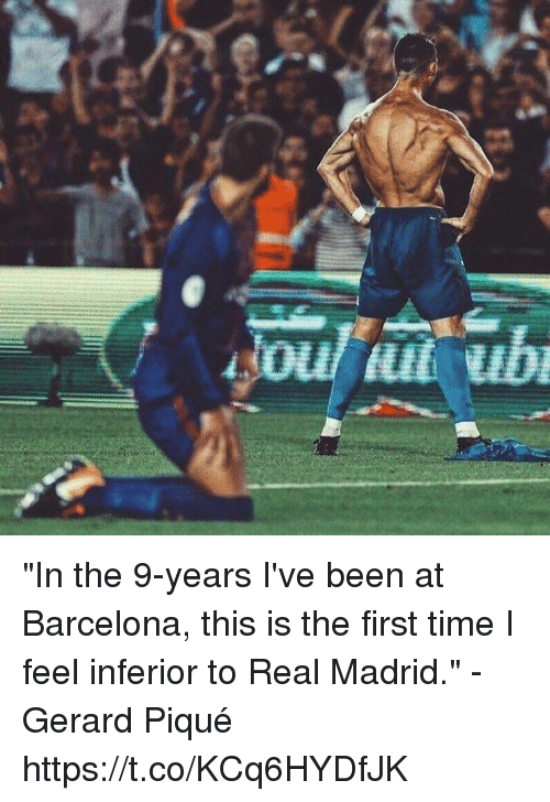 "Barcelona, Real Madrid, and Soccer: ""In the 9-years I've been at Barcelona, this is the first time I feel inferior to Real Madrid.""  - Gerard Piqué https://t.co/KCq6HYDfJK"