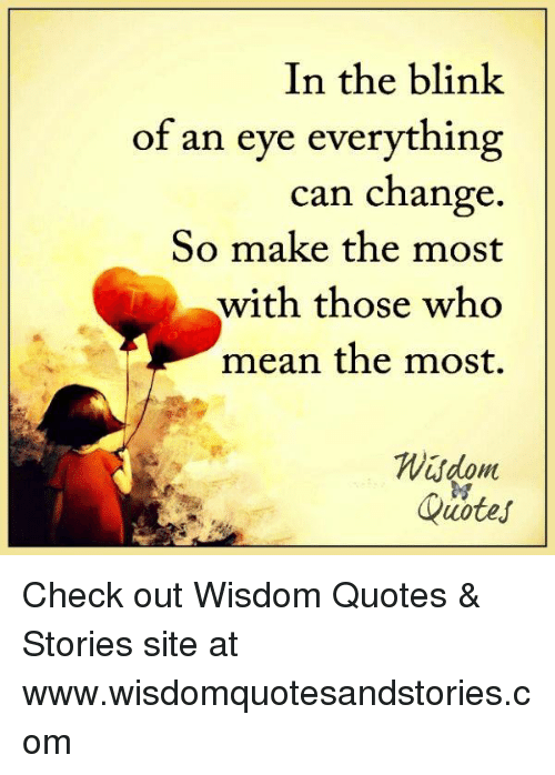 In The Blink Of An Eye Everything Can Change So Make The Most With