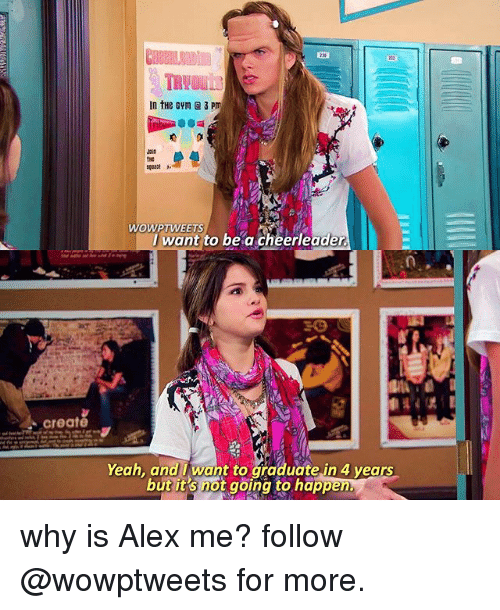 Memes, Yeah, and Cheerleader: In tHe cym2 3 Pm  WOWPTWEETS  I want to be a cheerleader  create  Yeah, anaǐ want to graduate,in 4 years  ut it's not going to happ why is Alex me? follow @wowptweets for more.