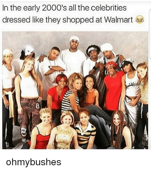 Memes, Walmart, and 2000s: In the early 2000's all the celebrities  dressed like they shopped at Walmart ohmybushes