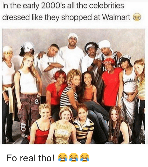 Walmart, 2000s, and Hood: In the early 2000's all the celebrities  dressed like they shopped at Walmart Fo real tho! 😂😂😂