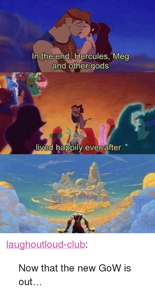 """Club, Tumblr, and Blog: In the end, Hercules, Meg  and other gods  ived happily ever after <p><a href=""""http://laughoutloud-club.tumblr.com/post/173315339148/now-that-the-new-gow-is-out"""" class=""""tumblr_blog"""">laughoutloud-club</a>:</p>  <blockquote><p>Now that the new GoW is out…</p></blockquote>"""
