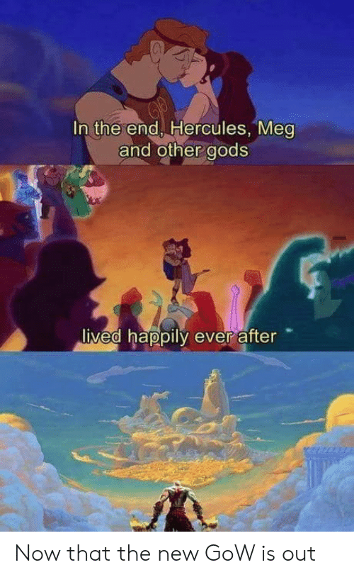 Ever After, Hercules, and Gow: In the end, Hercules, Meg  and other gods  ived happily ever after Now that the new GoW is out