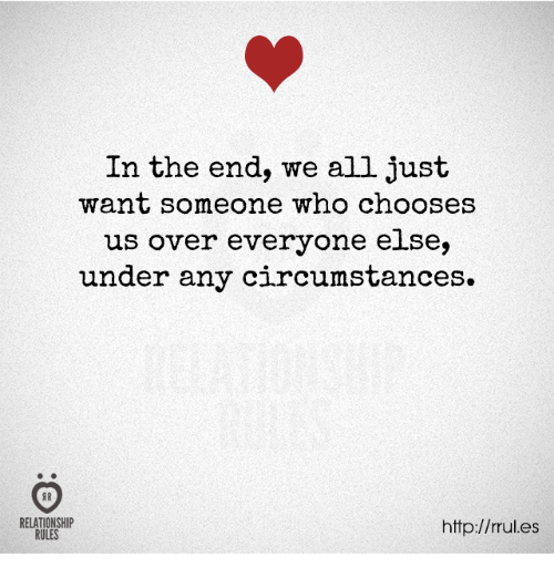 Http, Who, and All: In the end, we all just  want someone who chooses  us ove  r everyone else,  under any circumstances»  RELATIONSHIP  RULES  http://rules