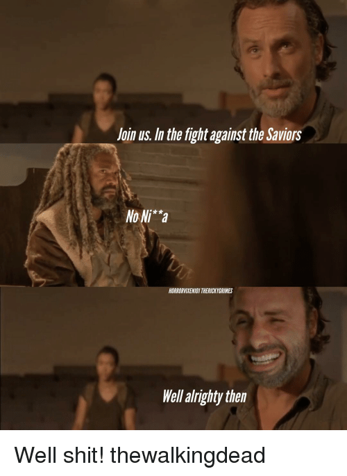 Memes, Alrighty Then, and 🤖: In the fightagainstthe JaVIOrs  No Ni**a  HORRORVINENI01THERICKYERMES  Well alrighty then Well shit! thewalkingdead