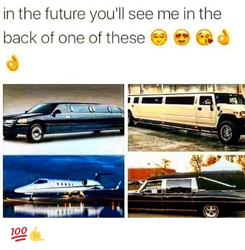 Future, Dank Memes, and Back: in the future youl see me in the  back of one of these ( 💯🤙