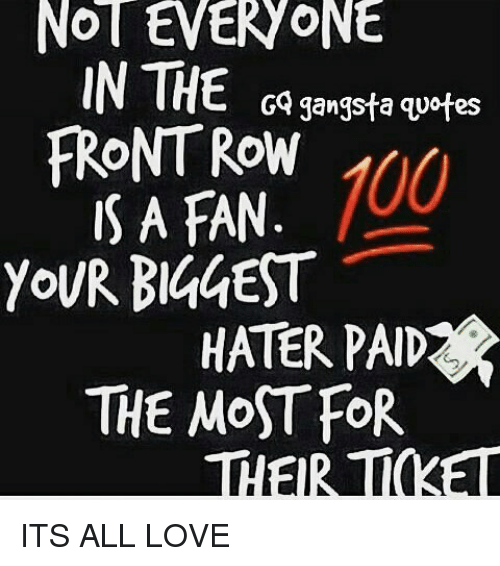 100 Quotes In THE GQ Gangsta Quotes FRONT ROW 100 IS a FAN YOUR BIGGEST HATER  100 Quotes