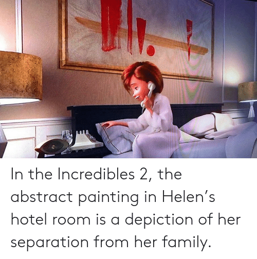 Family, The Incredibles, and Hotel: In the Incredibles 2, the abstract painting in Helen's hotel room is a depiction of her separation from her family.