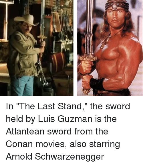 """Arnold Schwarzenegger, Movies, and Sword: In """"The Last Stand,"""" the sword held by Luis Guzman is the Atlantean sword from the Conan movies, also starring Arnold Schwarzenegger"""
