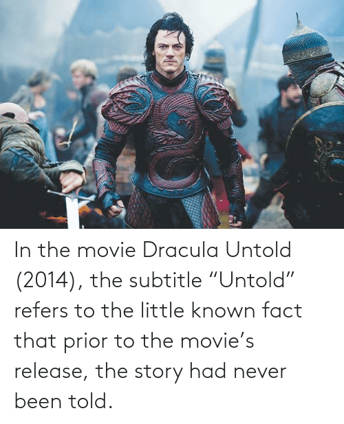 In The Movie Dracula Untold 2014 The Subtitle Untold Refers To The Little Known Fact That Prior To The Movie S Release The Story Had Never Been Told Dracula Meme On Me Me