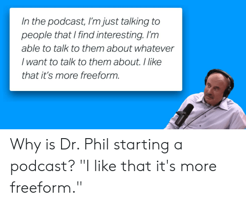 In the Podcast I'm Just Talking to People That I Find