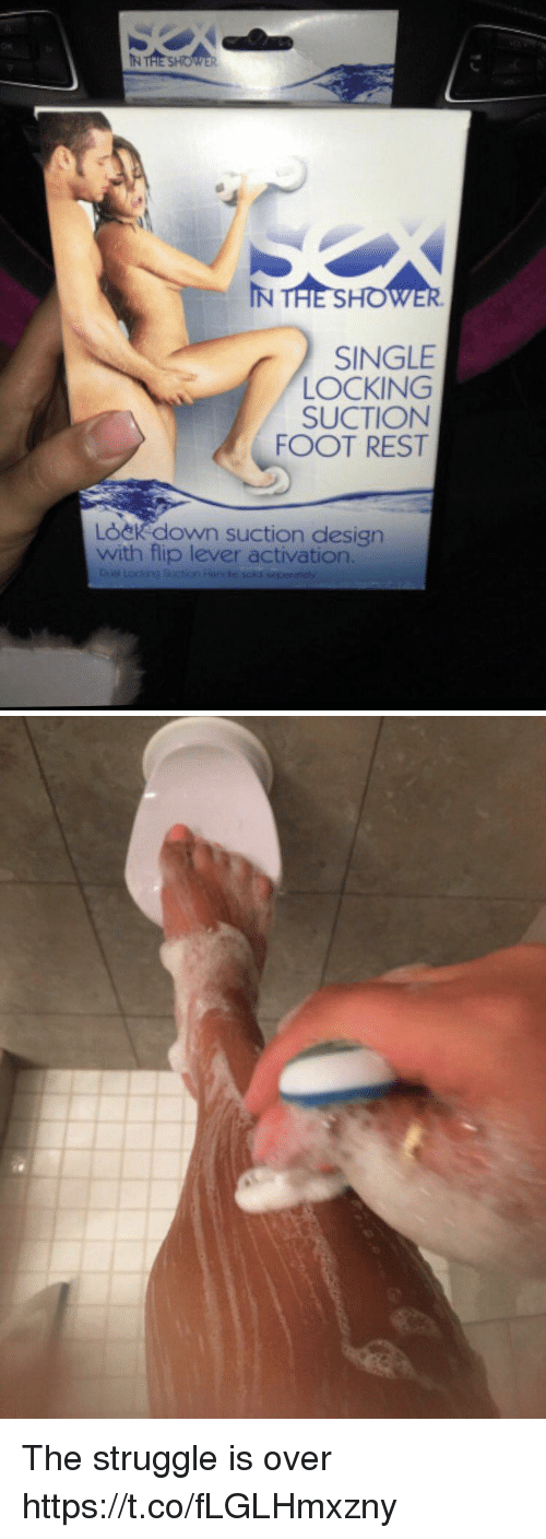 Struggle, Girl Memes, and Design: IN THE SHO  SINGLE  LOCKING  SUCTION  FOOT REST  LOeKdown suction design  with flip lever activation. The struggle is over https://t.co/fLGLHmxzny