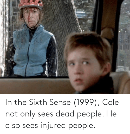 In The Sixth Sense 1999 Cole Not Only Sees Dead People He Also Sees Injured People The Sixth Sense Meme On Me Me