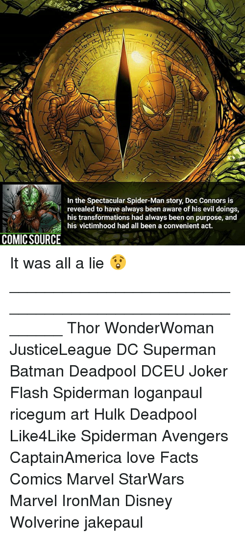 Batman, Disney, and Facts: In the Spectacular Spider-Man story, Doc Connors is  revealed to have always been aware of his evil doings,  his transformations had always been on purpose, and  his victimhood had all been a convenient act.  COMIC SOURCE It was all a lie 😲 ________________________________________________________ Thor WonderWoman JusticeLeague DC Superman Batman Deadpool DCEU Joker Flash Spiderman loganpaul ricegum art Hulk Deadpool Like4Like Spiderman Avengers CaptainAmerica love Facts Comics Marvel StarWars Marvel IronMan Disney Wolverine jakepaul
