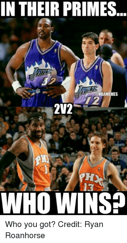 Nba, Credited, and Got: IN THEIR PRIMES  ONBAMEMES  202  WHO WINS? Who you got? Credit: Ryan Roanhorse