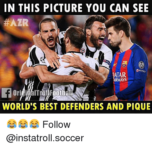 Memes, Soccer, and Best: IN THIS PICTURE YOU CAN SEE  #AZR  ATAR  AIRWAYS  WORLD'S BEST DEFENDERS AND PIQUE 😂😂😂 Follow @instatroll.soccer