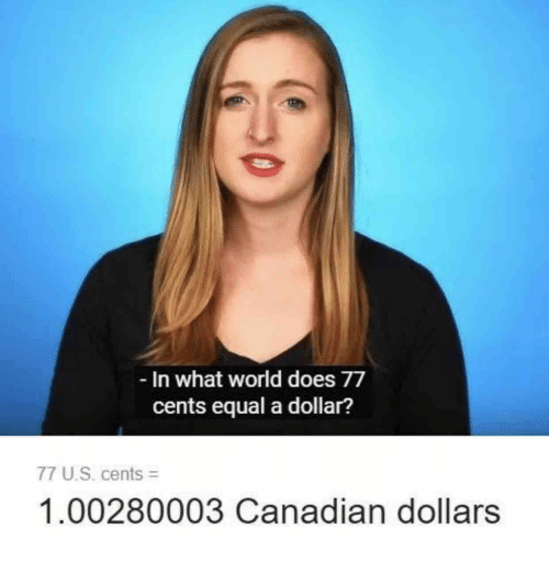 World Canadian And What In What World Does 77 Cents Equal A Dollar