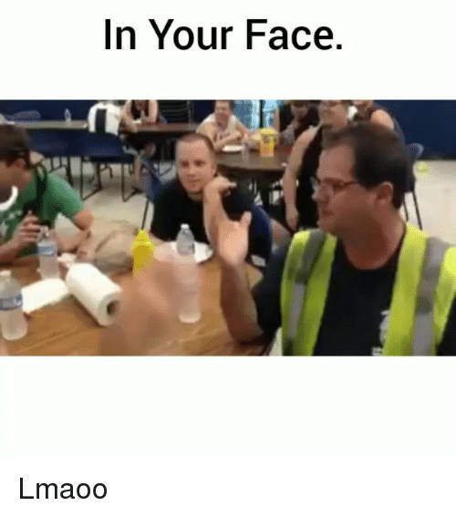 Funny, Face, and Your Face: In Your Face, Lmaoo