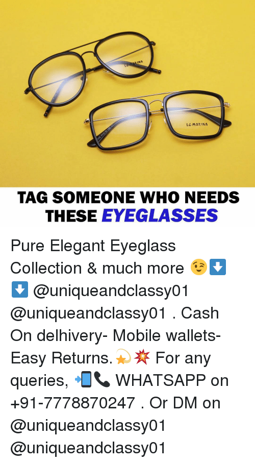 Dekh Bhai, International, and Eyeglasses: INA  LC-MARINA  TAG SOMEONE WHO NEEDS  THESE EYEGLASSES Pure Elegant Eyeglass Collection & much more 😉⬇️⬇️ @uniqueandclassy01 @uniqueandclassy01 . Cash On delhivery- Mobile wallets- Easy Returns.💫💥 For any queries, 📲📞 WHATSAPP on +91-7778870247 . Or DM on @uniqueandclassy01 @uniqueandclassy01