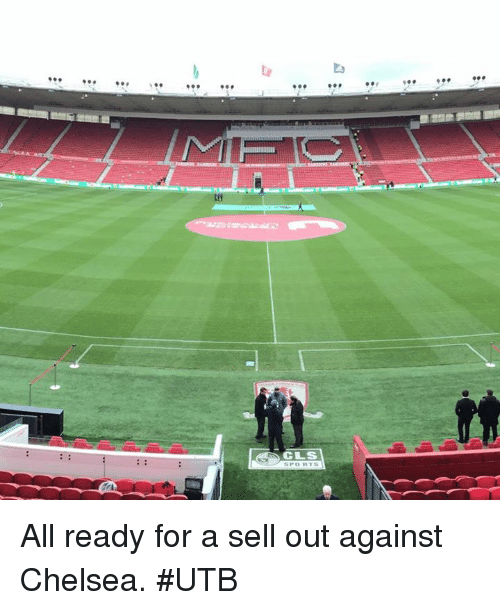 Chelsea, Memes, and 🤖: INAK ATI  CLS All ready for a sell out against Chelsea. #UTB