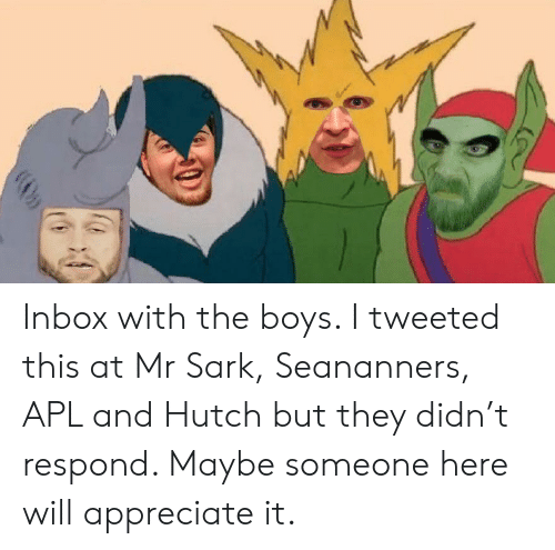 Inbox With the Boys I Tweeted This at Mr Sark Seananners APL