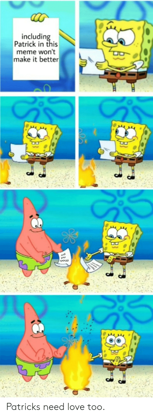 Love, Meme, and Make: includin  Patrick in this  meme won't  make it better  ou  spouu Patricks need love too.