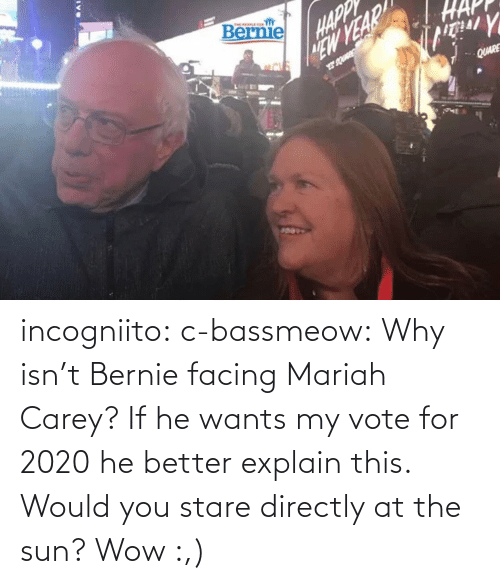 Mariah Carey, Tumblr, and Wow: incogniito:  c-bassmeow: Why isn't Bernie facing Mariah Carey? If he wants my vote for 2020 he better explain this.    Would you stare directly at the sun?    Wow :,)
