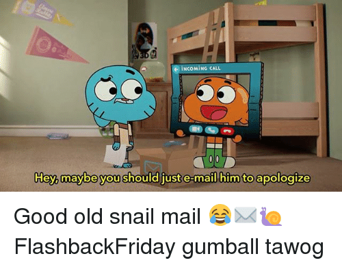 Memes, Good, and Mail: iNCOMiNG CALL  Hey,maybe you should just e-mail) him to apologize  Hey, maybe you should just e-mail him to apologize Good old snail mail 😂✉️🐌 FlashbackFriday gumball tawog