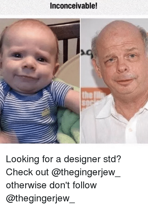 Memes, 🤖, and Looking: Inconceivable! Looking for a designer std? Check out @thegingerjew_ otherwise don't follow @thegingerjew_