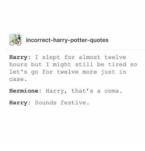incorrect harry potter quotes harry i slept for almost twelve