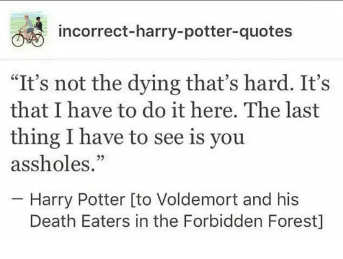 Incorrect Harry Potter Quotes Its Not The Dying Thats Hard Its