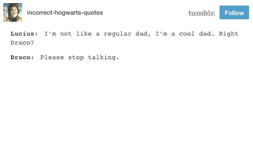 Incorrect Hogwarts Quotes Tumblr Follow Lucius Im Not Like A