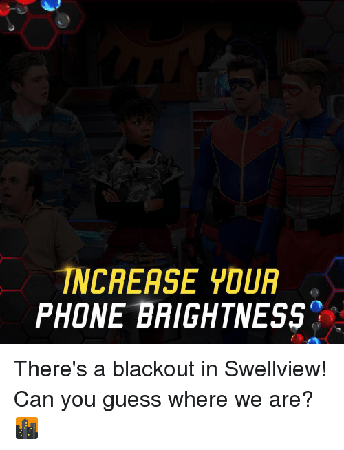 Memes, Phone, and Guess: INCREASE YOUR  PHONE BRIGHTNESS There's a blackout in Swellview! Can you guess where we are? 🌆