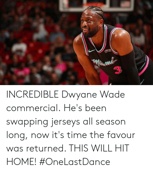 Dwyane Wade, Memes, and Home: INCREDIBLE Dwyane Wade commercial.  He's been swapping jerseys all season long, now it's time the favour was returned. THIS WILL HIT HOME!  #OneLastDance