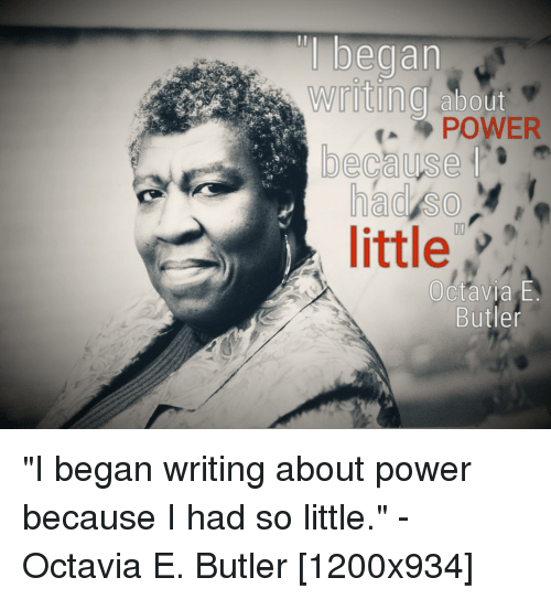 Power, QuotesPorn, and Butler: ind about  POWER  because  had so  little  Octavia E  Butler