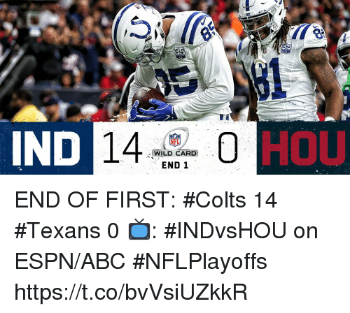 Abc, Indianapolis Colts, and Espn: IND  HOLu  NFL  WILD CARD  END 1  ,- END OF FIRST:   #Colts 14 #Texans 0  📺: #INDvsHOU on ESPN/ABC #NFLPlayoffs https://t.co/bvVsiUZkkR