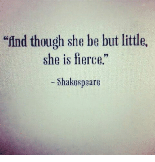 Though She Be But Little Quote | Ind Though She Be But Little She Is Fierce Shakespeare Meme On Me Me
