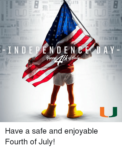 Memes, 🤖, and Safe: INDE PE N D E N E LAY Have a safe and enjoyable Fourth of July!