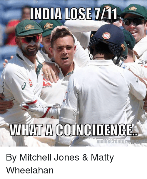 7/11, Cricket, and India: INDIA  LOSE 7/11  WHATACOINCIDENCE  meme Creator By Mitchell Jones & Matty Wheelahan