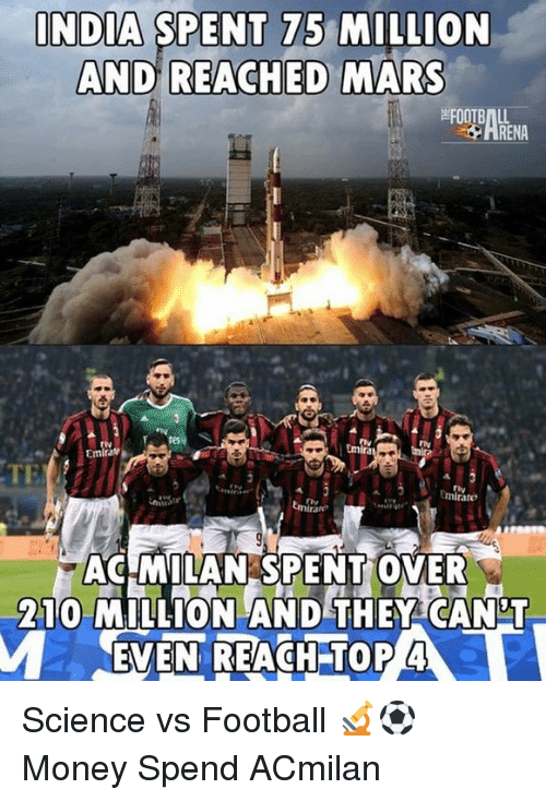 Football, Memes, and Money: INDIA SPENT 75 MILLION  AND REACHED MARS  HRENA  ACMILAN SPENTOVER  210 MILLION AND THEY CANT Science vs Football 🔬⚽️ Money Spend ACmilan
