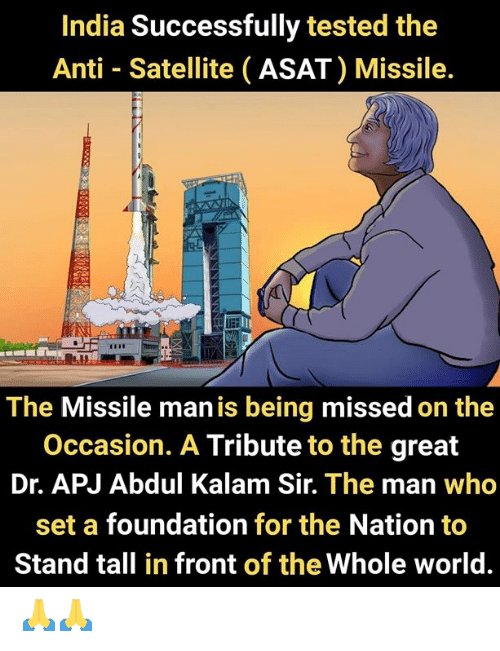 Memes, India, and World: India Successfully tested the  Anti Satellite (ASAT) Missile.  The Missile man is being missed on the  Occasion. A Tribute to the great  Dr. APJ Abdul Kalam Sir. The man who  set a foundation for the Nation to  Stand tall in front of the Whole world. 🙏🙏