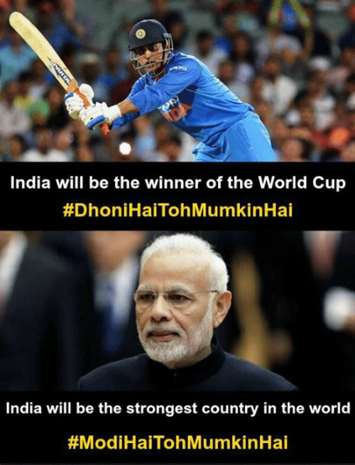 Memes, World Cup, and India: India will be the winner of the World Cup  #DhoniHaiTohMumkinHai  India will be the strongest country in the world