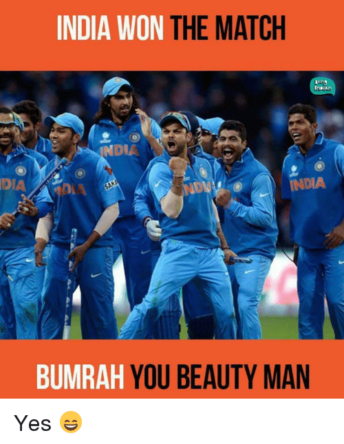 Memes, 🤖, and  You Beauty: INDIA WON  THE MATCH  InDIA  INDIA  BUMRAH  YOU BEAUTY MAN Yes 😄