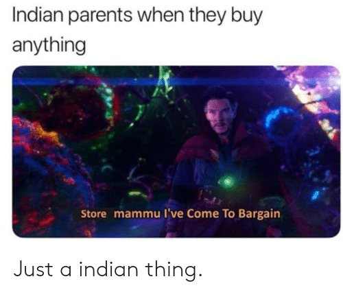 Indian Parents When They Buy Anything Store Mammu I've Come