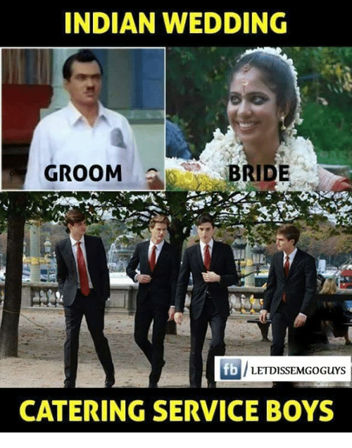Memes, 🤖, and Indians: INDIAN WEDDING  GROOM  BRIDE  LETDISSEMGOGuYS  CATERING SERVICE BOYS